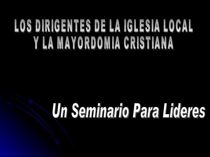 LOS DIRIGENTES DE LA IGLESIA LOCAL Y LA MAYORDOMIA CRISTIANA Un Seminario Para Lideres