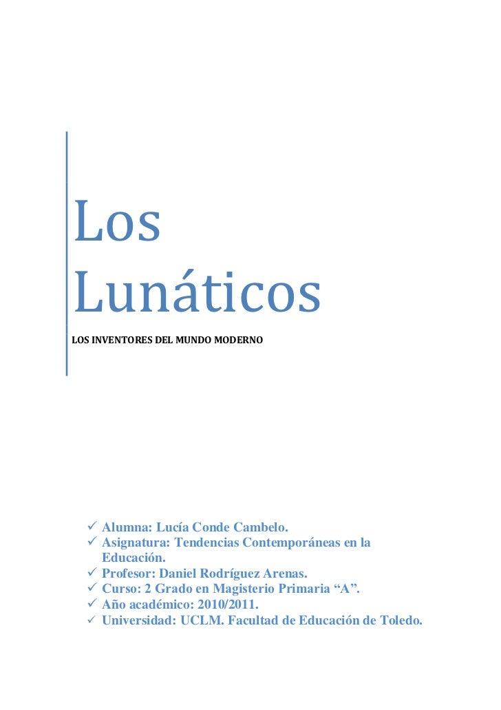 Los LunáticosLOS INVENTORES DEL MUNDO MODERNO<br />Alumna: Lucía Conde Cambelo.Asignatura: Tendencias Contemporáneas en la...