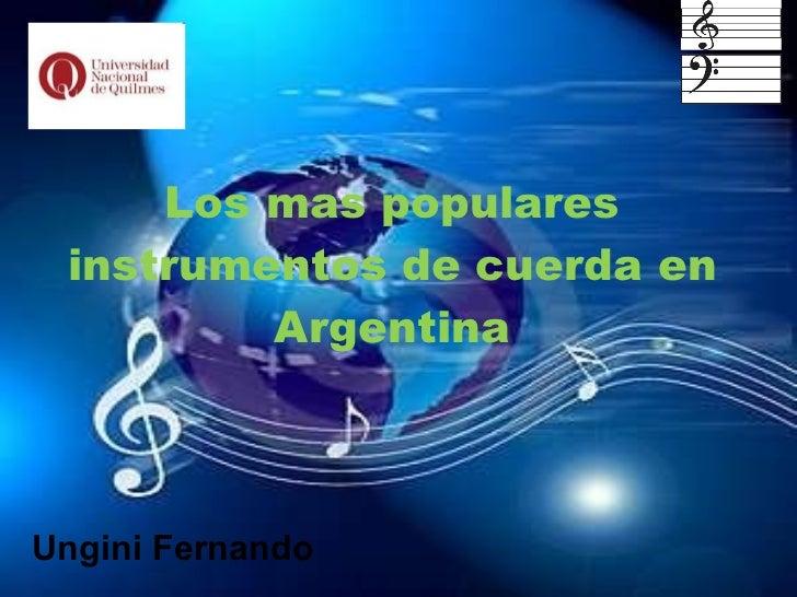 Los mas populares instrumentos de cuerda en Argentina Ungini Fernando