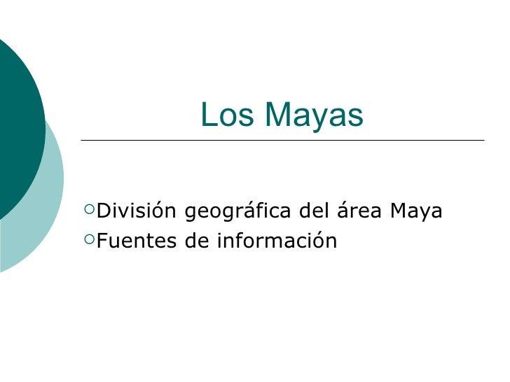 Los Mayas  Divisióngeográfica del área Maya Fuentes de información