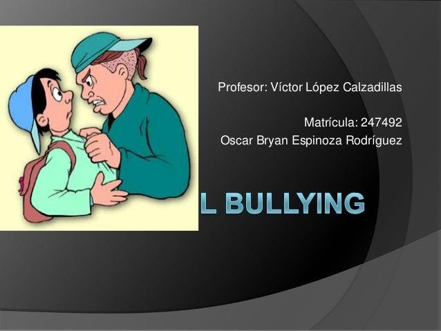 Profesor: Víctor López Calzadillas              Matrícula: 247492Oscar Bryan Espinoza Rodríguez