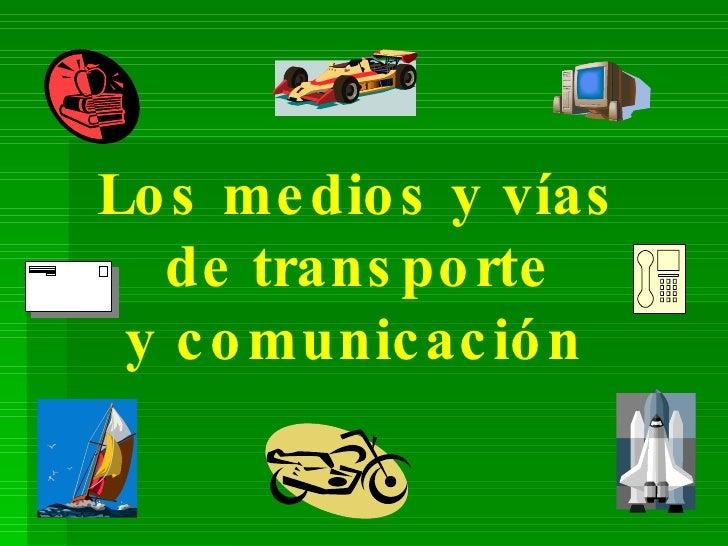 Los medios y vías  de transporte  y comunicación