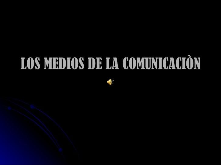 LOS MEDIOS DE LA COMUNICACIÒN