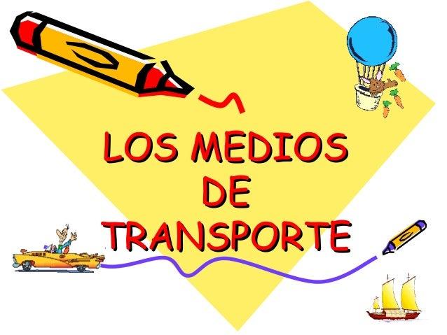 LOS MEDIOSLOS MEDIOS DEDE TRANSPORTETRANSPORTE