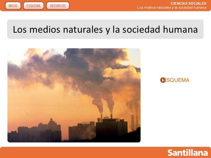CIENCIAS SOCIALES                           Los medios naturales y la sociedad humanaLos medios naturales y la sociedad hu...