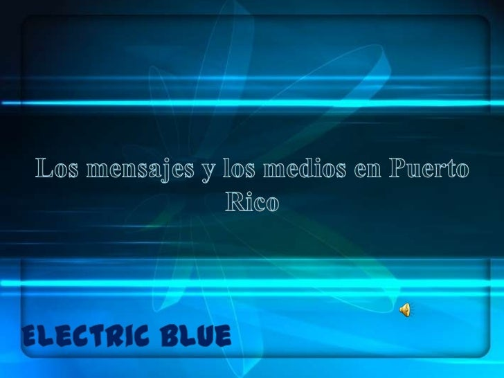 Los mensajes y los medios en Puerto Rico<br />Electric Blue<br />