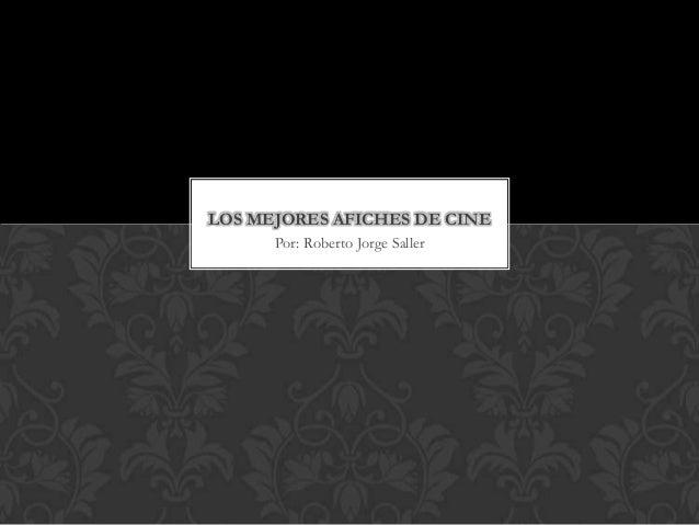 LOS MEJORES AFICHES DE CINE      Por: Roberto Jorge Saller