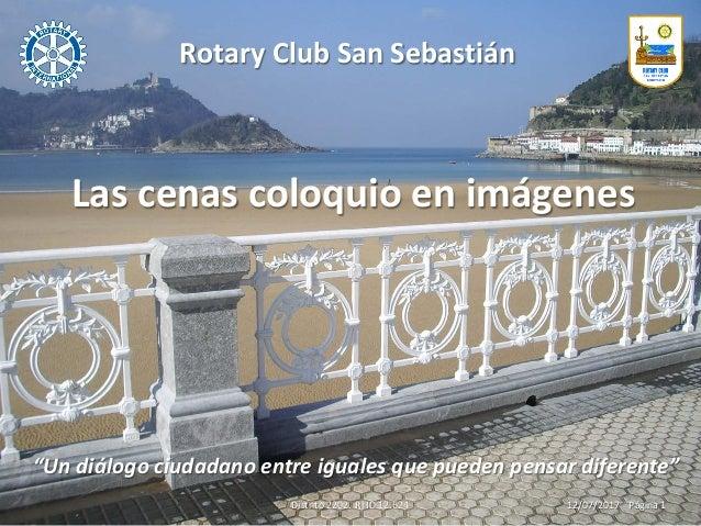 """Rotary Club San Sebastián Distrito 2202. RI ID 12.624 08/05/2016 / Página 1 Las cenas coloquio en imágenes """"Un diálogo ciu..."""