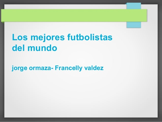 Los mejores futbolistas del mundo jorge ormaza- Francelly valdez