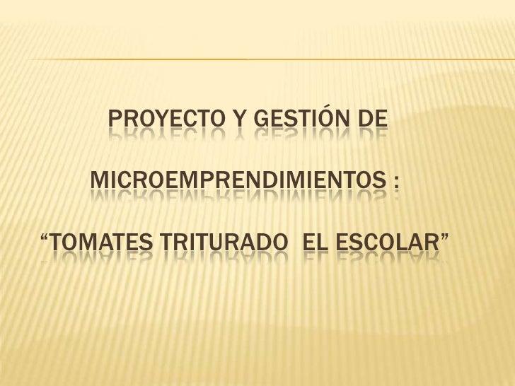 """Proyecto y gestión de microemprendimientos : """"tomates triturado  EL Escolar""""<br />"""
