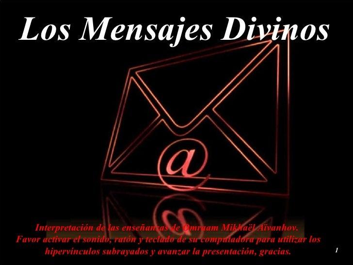 Los Mensajes Divinos Interpretación de las enseñanzas de Omraam Mikhaël Aïvanhov.  Favor activar el sonido, ratón y teclad...