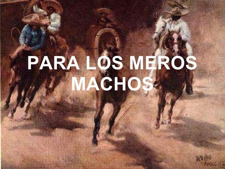 PARA LOS MEROS MACHOS