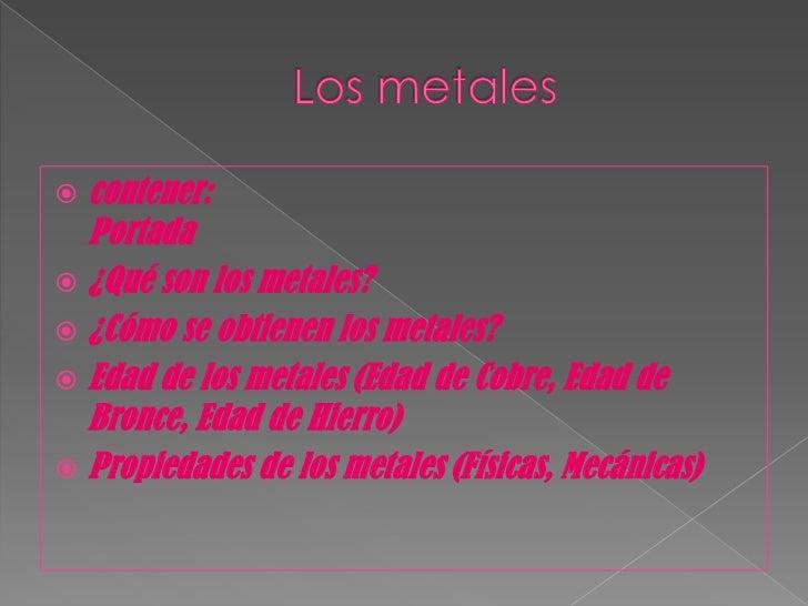  contener:  Portada ¿Qué son los metales? ¿Cómo se obtienen los metales? Edad de los metales (Edad de Cobre, Edad de  ...