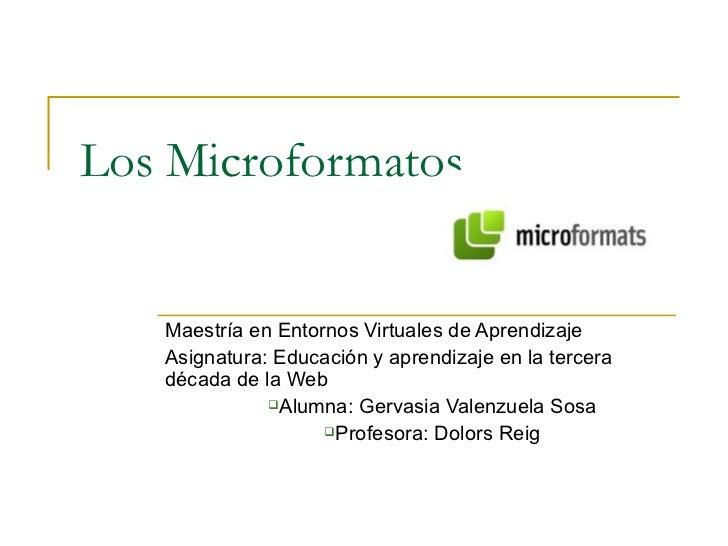 Los Microformatos   Maestría en Entornos Virtuales de Aprendizaje   Asignatura: Educación y aprendizaje en la tercera   dé...