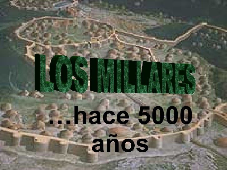 <ul><ul><li>… hace 5000 años </li></ul></ul>LOS MILLARES