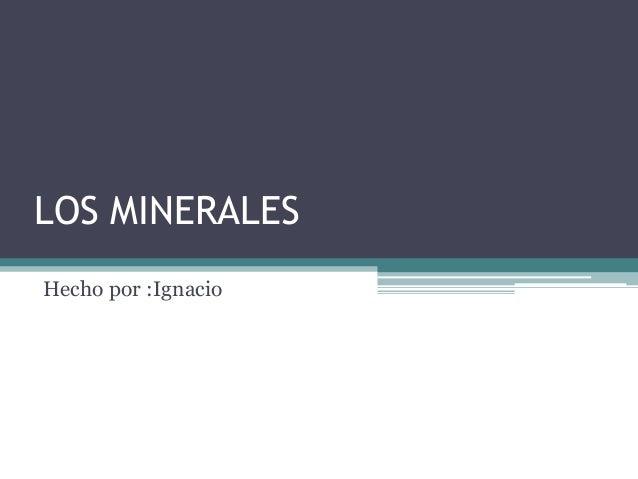 LOS MINERALES Hecho por :Ignacio