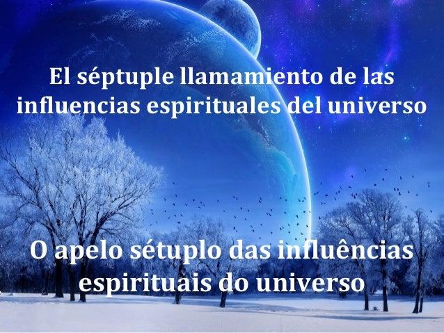 El llamamiento espiritual séptuple de las influencias espirituales del Universo