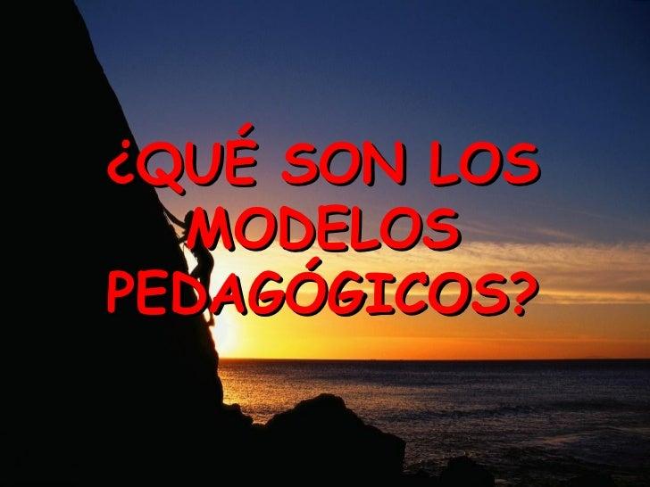 ¿QUÉ SON LOS  MODELOSPEDAGÓGICOS?