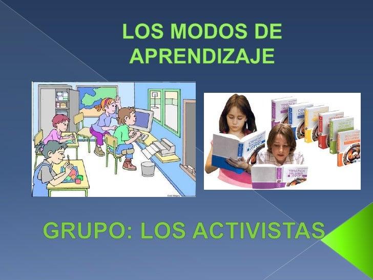LOS MODOS DE APRENDIZAJE<br />GRUPO: LOS ACTIVISTAS<br />