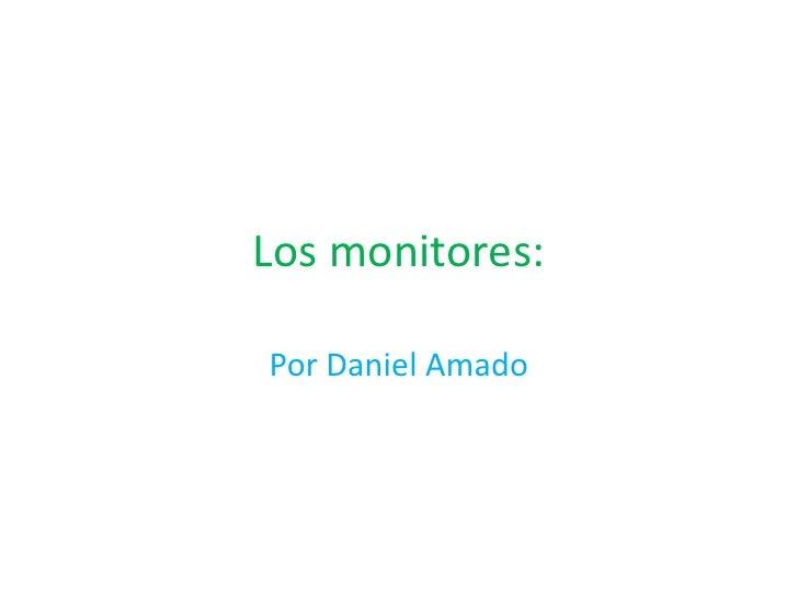 Los monitores:<br />Por Daniel Amado<br />