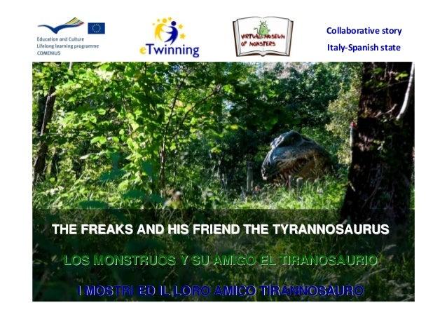 Collaborative story Italy-Spanish state  THE FREAKS AND HIS FRIEND THE TYRANNOSAURUS LOS MONSTRUOS Y SU AMIGO EL TIRANOSAU...