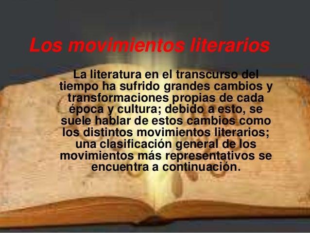 Los movimientos literarios La literatura en el transcurso del tiempo ha sufrido grandes cambios y transformaciones propias...