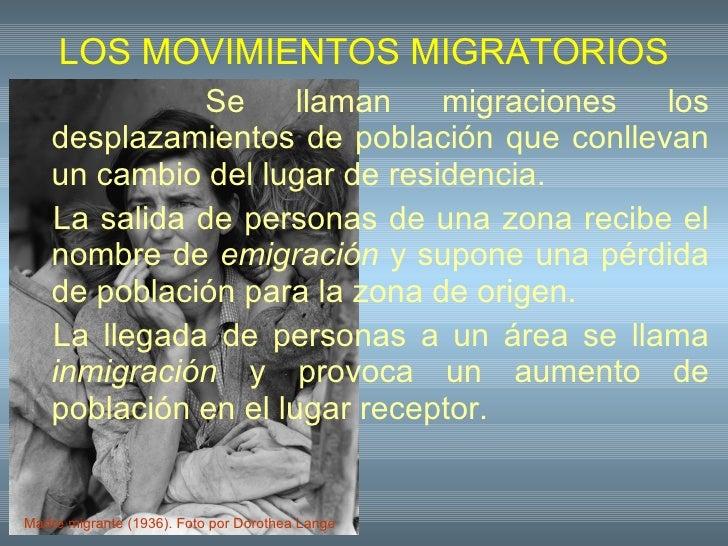 LOS MOVIMIENTOS MIGRATORIOS <ul><li>Se llaman migraciones los desplazamientos de población que conllevan un cambio del lug...