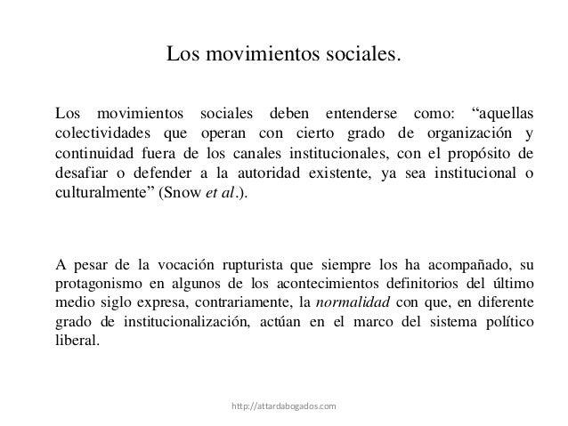 """Los movimientos sociales. Los movimientos sociales deben entenderse como: """"aquellas colectividades que operan con cierto g..."""