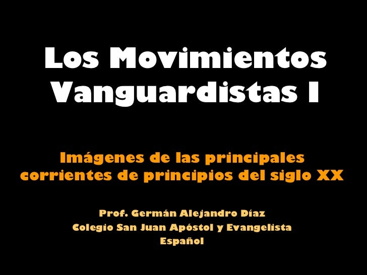 Los Movimientos Vanguardistas I Imágenes de las principales corrientes de principios del siglo XX Prof. Germán Alejandro D...