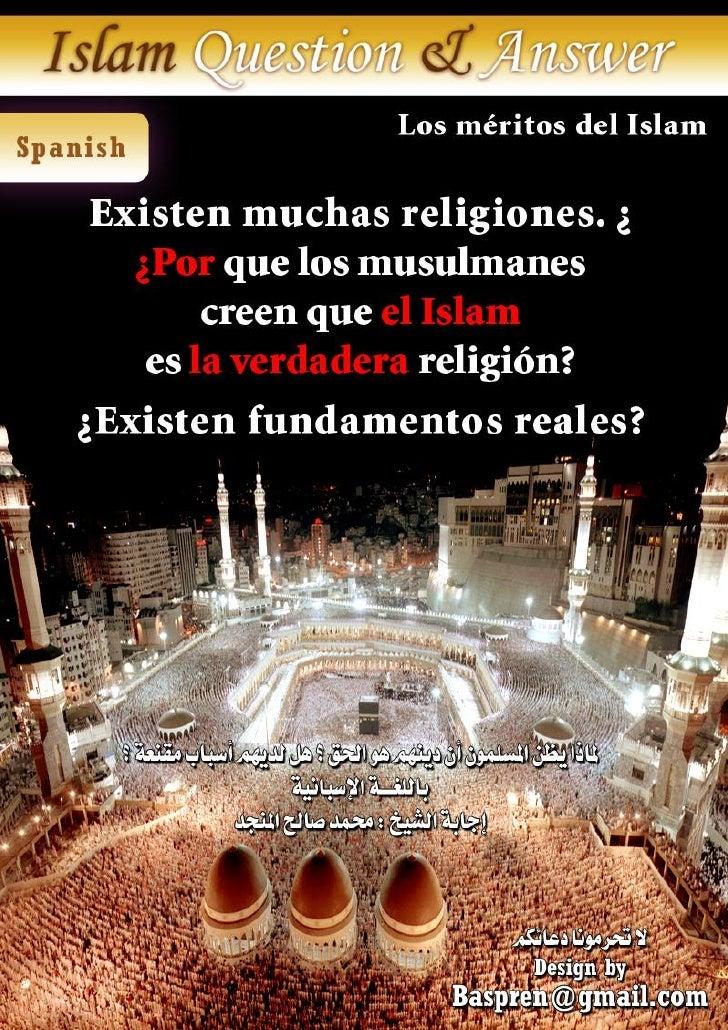 Los méritos del Islam Existen muchas religiones. ¿Por que los musulmanes creen que el Islam es la verdadera religión? ¿Exi...