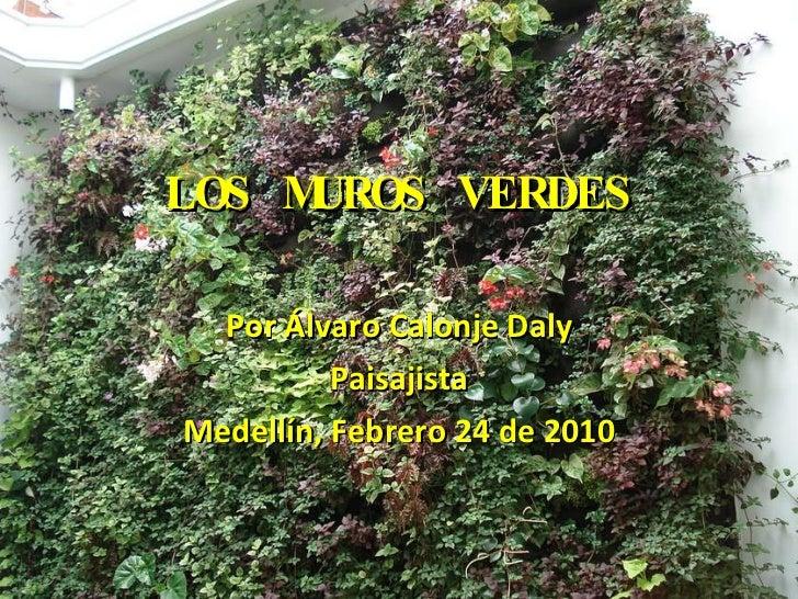 LOS MUROS VERDES Por Álvaro Calonje Daly Paisajista Medellín, Febrero 24 de 2010