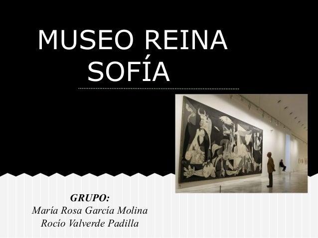 MUSEO REINA   SOFÍA       GRUPO:María Rosa García Molina Rocío Valverde Padilla