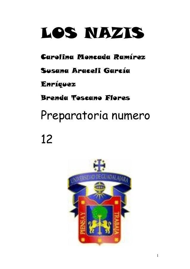 LOS NAZIS Carolina Moncada Ramírez Susana Araceli García Enríquez Brenda Toscano Flores Preparatoria numero 12 1