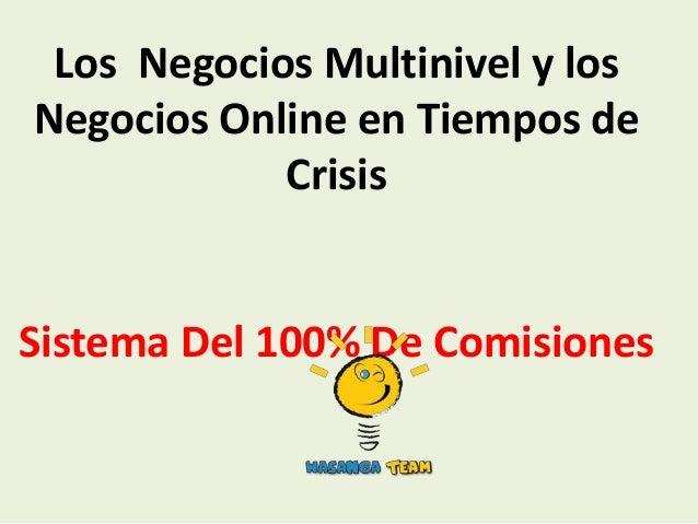 Los Negocios Multinivel y losNegocios Online en Tiempos de            CrisisSistema Del 100% De Comisiones
