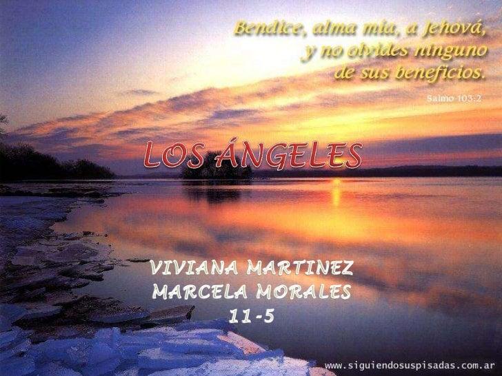 LOS ÁNGELES <br />VIVIANA MARTINEZ<br />MARCELA MORALES <br />11-5<br />