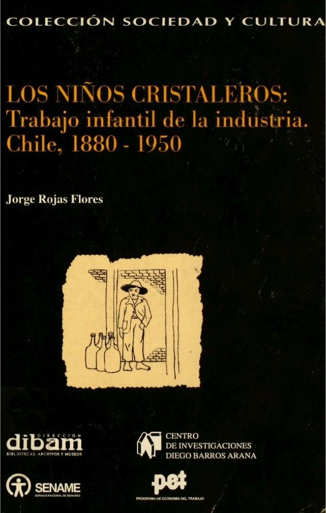 COLECCJON SOCIEDAD Y CULTURA LOS NINOS CRISTALEROS:'5 Trabajo infantil de la ind Chile, 1880 - 1950 . Jorge Rojas Flores I...