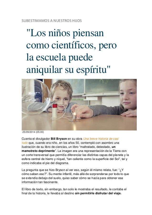"""SUBESTIMAMOS A NUESTROS HIJOS  """"Los niños piensan como científicos, pero la escuela puede aniquilar su espíritu"""" 25/09/201..."""