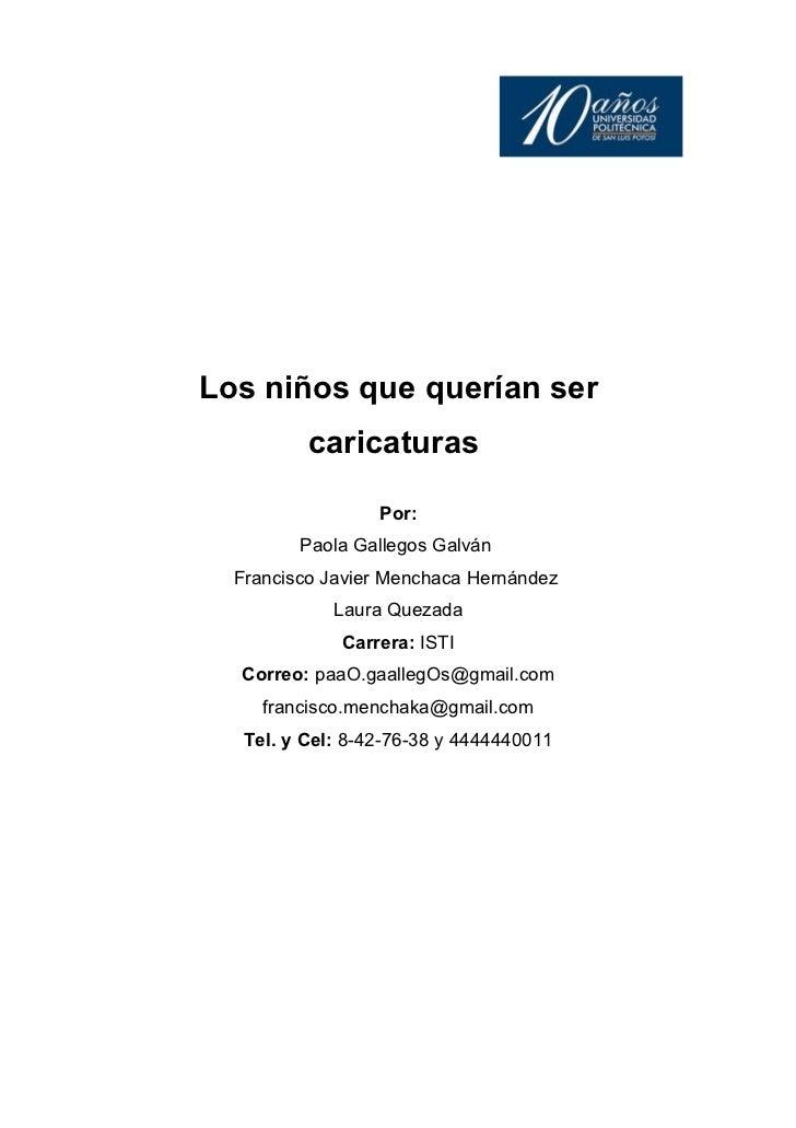 Los niños que querían ser          caricaturas                  Por:         Paola Gallegos Galván  Francisco Javier Mench...