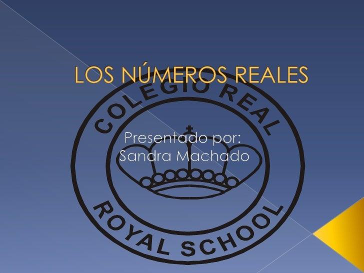 LOS NÚMEROS REALES<br />Presentado por:<br /> Sandra Machado <br />