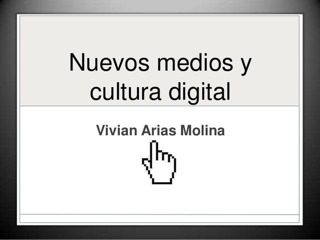 Nuevos medios ycultura digitalVivian Arias Molina