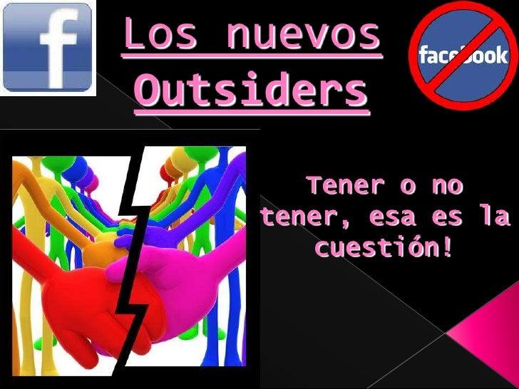 Los nuevos Outsiders<br />Tener o no tener, esa es la cuestión!<br />