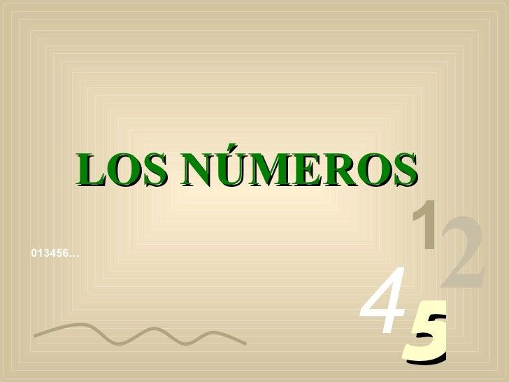 013456… 1 2 4 5 LOS NÚMEROS
