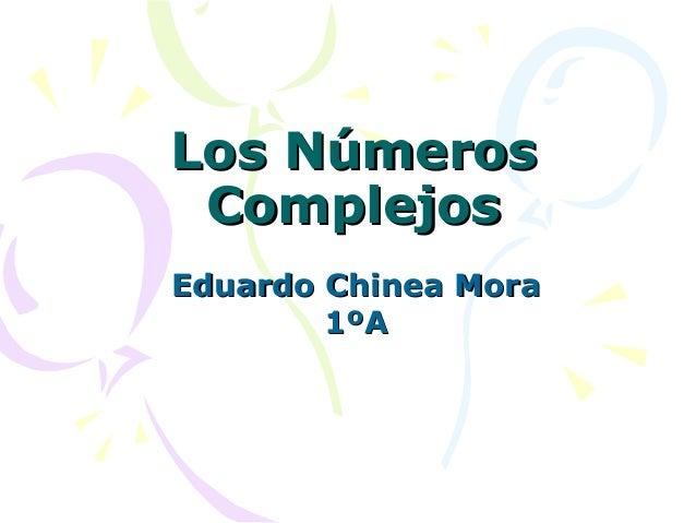 Los Números ComplejosEduardo Chinea Mora        1ºA