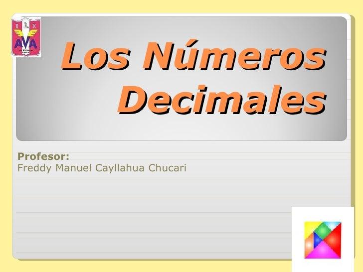 Los Números Decimales Profesor: Freddy Manuel Cayllahua Chucari
