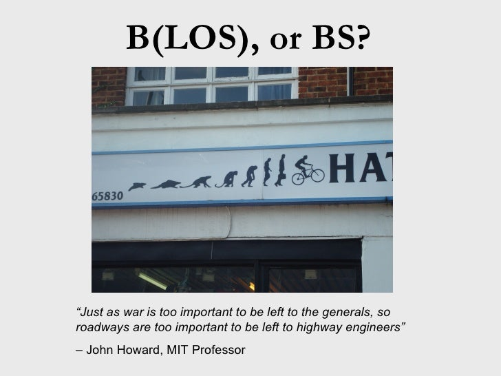 "B(LOS), or BS? "" Just as war is too important to be left to the generals, so roadways are too important to be left to high..."