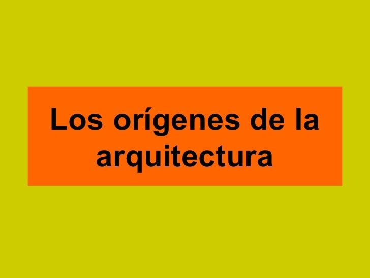 Los orígenes de la   arquitectura