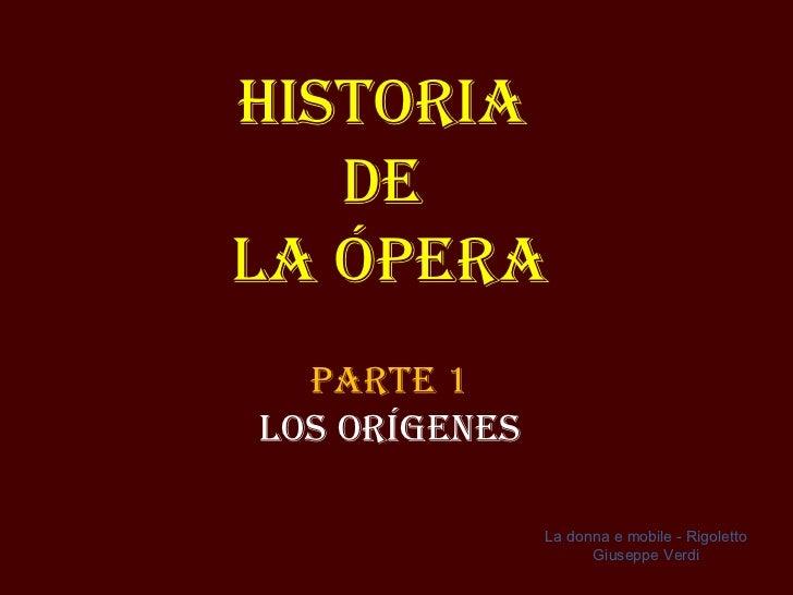Historia  de  la Ópera Parte 1 Los Orígenes La donna e mobile - Rigoletto Giuseppe Verdi