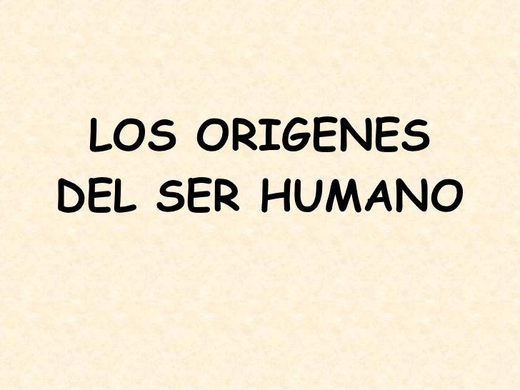 LOS ORIGENES DEL SER HUMANO