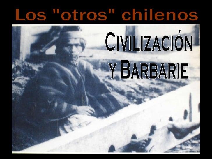 """Los """"otros"""" chilenos Civilización y Barbarie"""