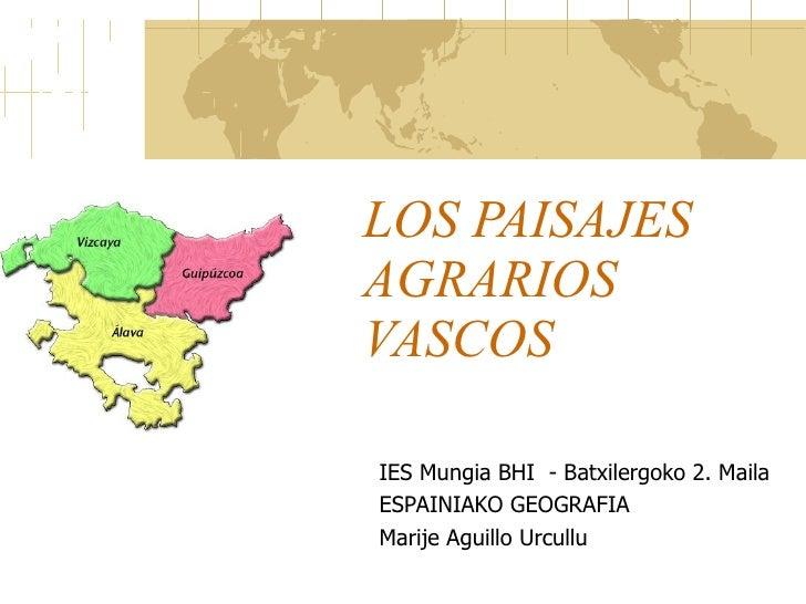LOS PAISAJES AGRARIOS VASCOS  IES Mungia BHI  - Batxilergoko 2. Maila ESPAINIAKO GEOGRAFIA Marije Aguillo Urcullu